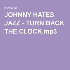 Turn Back the Clock - Johnny Hates Jazz | Similar | AllMusic