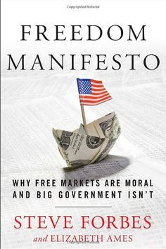 Freedom Manifesto: Why Free Markets Are Moral and Big Gov...