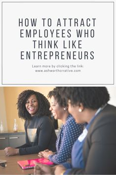 How to Attract Employees Who Think Like Entrepreneurs - Ashworth Creative What It Takes, Attraction, Entrepreneur, Success, Strong, How To Get, Posts, Learning, Business