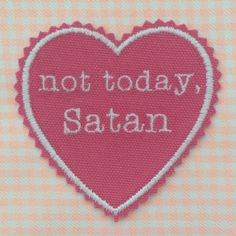 "~❀~handmade ""not today, Satan"" iron-on patch~❀~ ❀ etsy ~❀~ storenvy ~❀~ IG ~❀~ tumblr ❀"