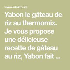 Yabon le gâteau de riz au thermomix. Je vous propose une délicieuse recette de gâteau au riz, Yabon fait maison, sans conservateurs, sans colorants. Une recette simple et facile à réaliser au thermomix.