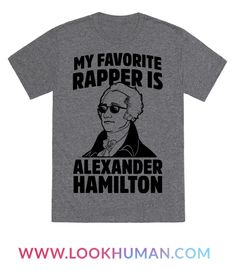 My Favorite Rapper is Alexander Hamilton - If you ask who my favorite rapper is you might be surprised. The founder father who was known to drop the illest rhymes. Show some love for all things history and all things musical with this fun shirt. Alexander Hamilton, Roi George, Hamilton Shirt, Hamilton Gifts, Good Books, My Books, Hamilton Musical, Hamilton Broadway, And Peggy