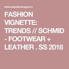 FASHION VIGNETTE: TRENDS // SCHMID - FOOTWEAR + LEATHER . SS 2018