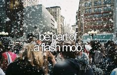 I SO want to be part of a flash mob. Even tried finding some online that I could be a part of. No Luck....... yet