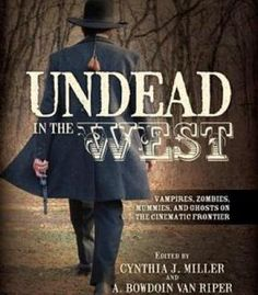 Undead In The West: Vampires Zombies Mummies And Ghosts On The Cinematic Frontier PDF