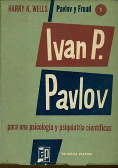 Pavlov y Freud / Harry K. Wells ; prólogo de Jorge Thénon