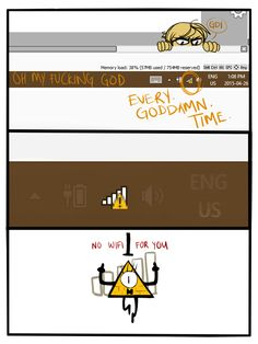 XD oh my god Bill! IM DYING!<< Same. Imagining that horrible icon as Bill Cipher just makes everything better.