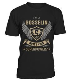 "# GOSSELIN - Superpower Name Shirts .    I'm a GOSSELIN What's Your Superpower Name ShirtsSpecial Offer, not available anywhere else!Available in a variety of styles and colorsBuy yours now before it is too late! Secured payment via Visa / Mastercard / Amex / PayPal / iDeal How to place an order  Choose the model from the drop-down menu Click on ""Buy it now"" Choose the size and the quantity Add your delivery address and bank details And that's it!"