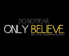 Do Not Fear, Only Believe