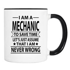 I Am A Mechanic To Save Time Lets's Just Assume That I'm Never Wrong  - 11 Oz Coffee Mug - Gifts For Mechanic - Mechanic Mug by WildWindApparel on Etsy