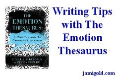 Fix 4 Common Writing Problems with The Emotion Thesaurus--plus bonus tips and tricks!