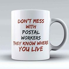 """Postal Worker Coffee Mug Postman Coffee Cup Funny Mailman Gifts """"Don¡¯t Mess with Postal Workers, They Know Where You Live """" The Best Present for Any Postal Worker"""