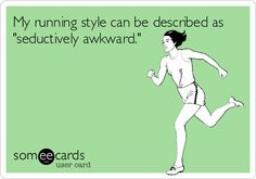 """My running style can be described as """"seductively awkward."""""""