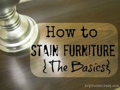 How to Stain Furniture {The Basics}