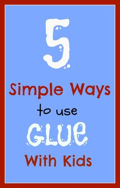 Mess For Less: 5 Simple Ways to Use Glue with Kids