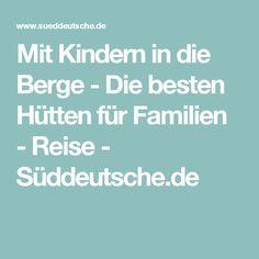 Mit Kindern in die Berge - Die besten Hütten für Familien - Reise - Süddeutsche.de