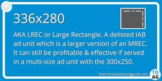 The 336×280 large rectangle is a highly successful ad unit on AdSense. This is both in terms of performance and the eCPM it commands. However it is not very common on other ad networks. This is why it was delisted by the IAB in 2011 in favour of the 300×250 ad unit.  #DigitalMarketing   #OnlineAdvertising   #DisplayAdvertising