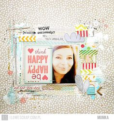 think HAPPY be HAPPY - Love the paint used in this layout and a good layout to use some scraps! #Scrapbook