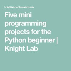 Five mini programming projects for the Python beginner | Knight Lab