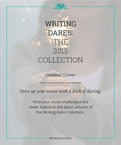 Allow me to introduce the writing dare. It courts conflict. It's unexpected. It's different. And it's what's going to rekindle your sputtering scene. | Writerology.net