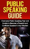 Free Kindle Book -  [Education & Teaching][Free] Public Speaking Guide - Overcome Public Speaking Fear and Anxiety to Become a Powerful and Confident Speaker in Any Situation