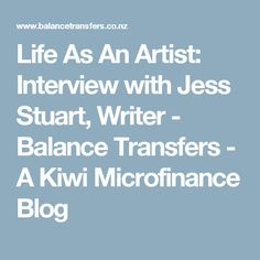 Life As An Artist: Interview with Jess Stuart, Writer - Balance Transfers - A Kiwi Microfinance Blog