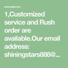 1,Customized service and Rush order are available.Our email address: shiningstars888@outlook.comThis dress could be custom made, there are no extra cost to do custom size and color.2. Size: standard size or custom size, if dress is