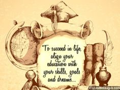 To succeed in life, align your education with your skills, goals and dreams... via WishesMessages.com