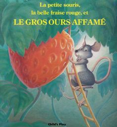 La Petite Souris, La Belle Fraise Rouge, Et Le Gros Ours Affame (Child's Play Library) (French Edition): Audrey Wood, Don Wood: Great Novels, Strong Words, Julia, Learn French, Kids Playing, Childrens Books, My Books, Stuff To Do, Strawberry