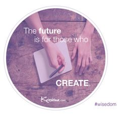 what will you #create today? #wisedom