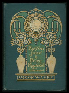 George W. Cable. Posson Jone and Pere Raphael. New York: Charles Scribner's Sons, 1909. Cover by Margaret Armstrong.