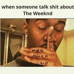 The Weeknd - stfu when I'm listening.