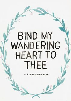 Bind my wandering heart to thee!