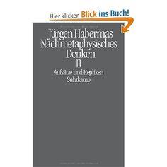 Nachmetaphysisches Denken. II, Ausfsätze und Repliken / Jürgen Habermas