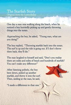 The Starfish Story - Loren Eisley. Every time I hear this story, I will think of Anna! Great Quotes, Quotes To Live By, Life Quotes, Inspirational Quotes, Motivational Quotes, Quotable Quotes, Wisdom Quotes, Positive Quotes, Starfish Story
