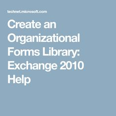 Create an Organizational Forms Library: Exchange 2010 Help