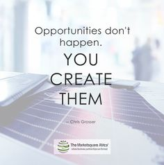 """"""" Opportunities don't happen. YOU CREATE THEM  -- Chris Grosser"""" Joint Venture, Opportunity, Inspirational Quotes, Shit Happens, Inspired, Sayings, Create, Business, Building"""