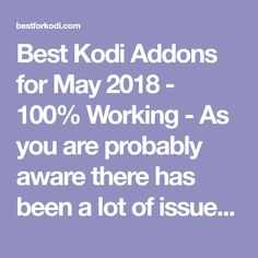 Best Kodi Addons for May 2018 - 100% Working - As you are probably aware there has been a lot of issues of the last few months with the legality's of some third party addons on the scene.Developers have left the scene. So What addons work, whats replaced what? It can be a nightmare to keep up.
