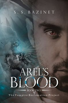 THE VAMPIRE RECLAMATION PROJECT -   Book Two: Arel's Blood by S. S. Bazinet