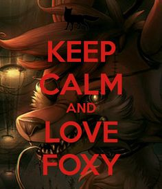 KEEP CALM AND LOVE FOXY. Another original poster design created with the Keep Calm-o-matic. Buy this design or create your own original Keep Calm design now. Five Nights At Freddy's, Freddy S, Steven Universe, Keep Calm And Love, My Love, Foxy And Mangle, Fnaf 1, Anime Fnaf, Fnaf Sister Location