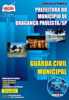 Apostila Concurso Prefeitura do Município de Bragança Paulista / SP - 2014: - Cargo: Guarda Civil Municipal