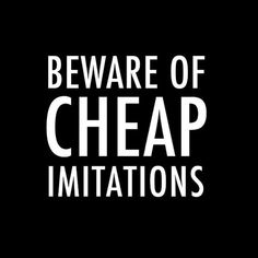 Beware of Cheap Imitations #quote