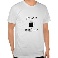 Have a coffee with me T-Shirt