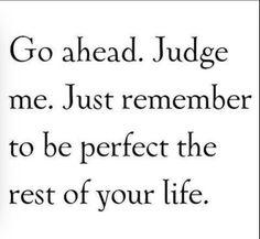 Thou shall not judge. I'm just saying.