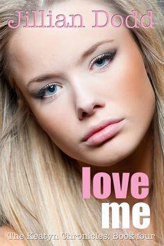 Love me - book 4 of The Keatyn Chronicles by Jillian Dodd