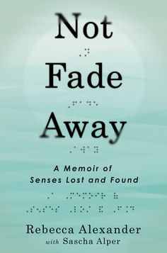 NOT FADE AWAY by Rebecca Alexander with Sascha Alper is both a memoir of the senses and a unique look at the obstacles we all face—physical, psychological, and philosophical—exploring the extraordinary powers of memory, love, and perseverance. Good Books, Books To Read, My Books, Best Books Of 2014, Fade Away, Beautiful Book Covers, Human Connection, Penguin Books, Lost & Found