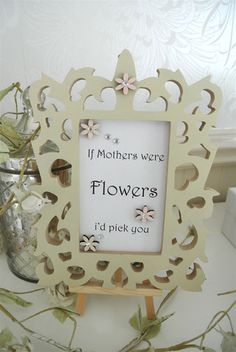 If Mothers Were Flowers - Divine Shabby Chic
