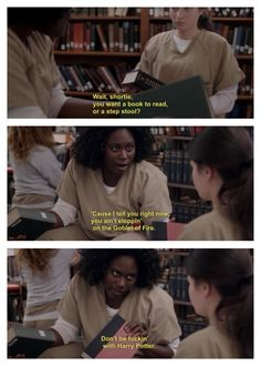 orange is the new black. Don't be fuckin with Harry Potter. Just started watching this show. Saw this episode today...it's now my favorite show.