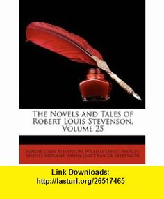The Novels and Tales of Robert Louis Stevenson, Volume 25 (9781148581941) Robert Louis Stevenson, William Ernest Henley, Lloyd Osbourne , ISBN-10: 1148581944  , ISBN-13: 978-1148581941 ,  , tutorials , pdf , ebook , torrent , downloads , rapidshare , filesonic , hotfile , megaupload , fileserve