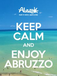 Keep Calm and Enjoy Abruzzo, Italy :)